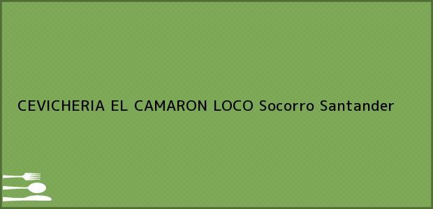 Teléfono, Dirección y otros datos de contacto para CEVICHERIA EL CAMARON LOCO, Socorro, Santander, Colombia