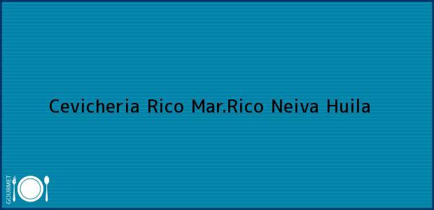 Teléfono, Dirección y otros datos de contacto para Cevicheria Rico Mar.Rico, Neiva, Huila, Colombia
