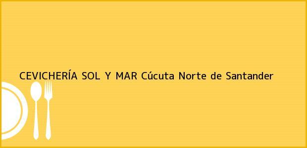 Teléfono, Dirección y otros datos de contacto para CEVICHERÍA SOL Y MAR, Cúcuta, Norte de Santander, Colombia