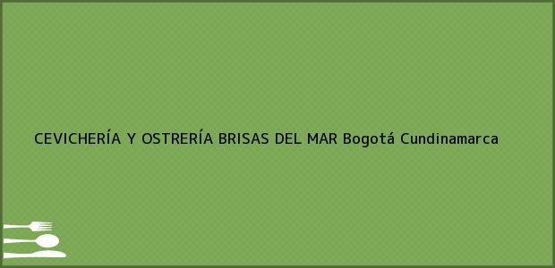 Teléfono, Dirección y otros datos de contacto para CEVICHERÍA Y OSTRERÍA BRISAS DEL MAR, Bogotá, Cundinamarca, Colombia