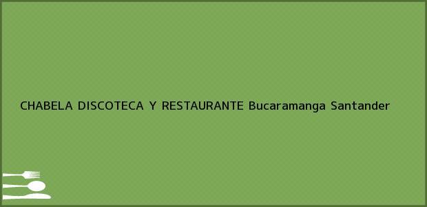Teléfono, Dirección y otros datos de contacto para CHABELA DISCOTECA Y RESTAURANTE, Bucaramanga, Santander, Colombia