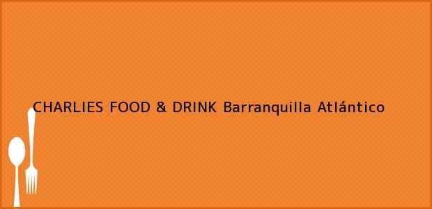 Teléfono, Dirección y otros datos de contacto para CHARLIES FOOD & DRINK, Barranquilla, Atlántico, Colombia