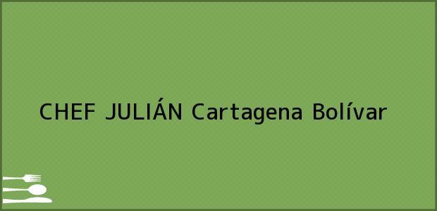 Teléfono, Dirección y otros datos de contacto para CHEF JULIÁN, Cartagena, Bolívar, Colombia