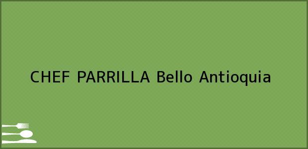 Teléfono, Dirección y otros datos de contacto para CHEF PARRILLA, Bello, Antioquia, Colombia