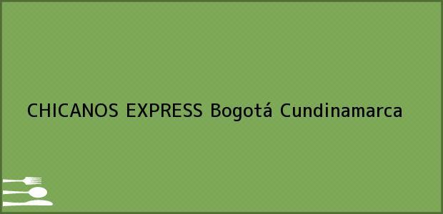 Teléfono, Dirección y otros datos de contacto para CHICANOS EXPRESS, Bogotá, Cundinamarca, Colombia