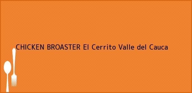 Teléfono, Dirección y otros datos de contacto para CHICKEN BROASTER, El Cerrito, Valle del Cauca, Colombia