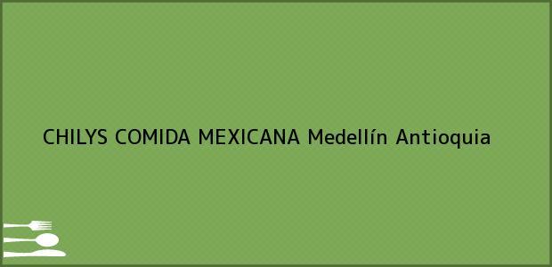 Teléfono, Dirección y otros datos de contacto para CHILYS COMIDA MEXICANA, Medellín, Antioquia, Colombia