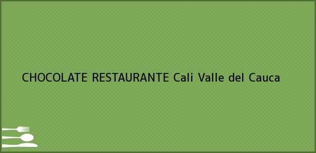 Teléfono, Dirección y otros datos de contacto para CHOCOLATE RESTAURANTE, Cali, Valle del Cauca, Colombia