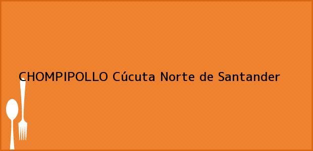 Teléfono, Dirección y otros datos de contacto para CHOMPIPOLLO, Cúcuta, Norte de Santander, Colombia