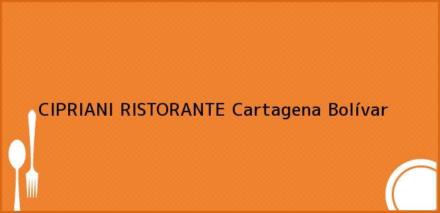 Teléfono, Dirección y otros datos de contacto para CIPRIANI RISTORANTE, Cartagena, Bolívar, Colombia