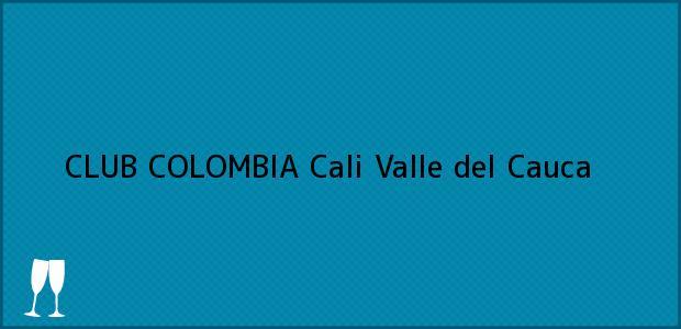 Teléfono, Dirección y otros datos de contacto para CLUB COLOMBIA, Cali, Valle del Cauca, Colombia