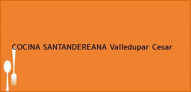 Teléfono, Dirección y otros datos de contacto para COCINA SANTANDEREANA, Valledupar, Cesar, Colombia