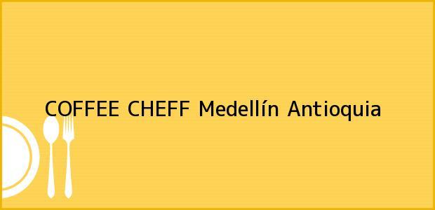 Teléfono, Dirección y otros datos de contacto para COFFEE CHEFF, Medellín, Antioquia, Colombia