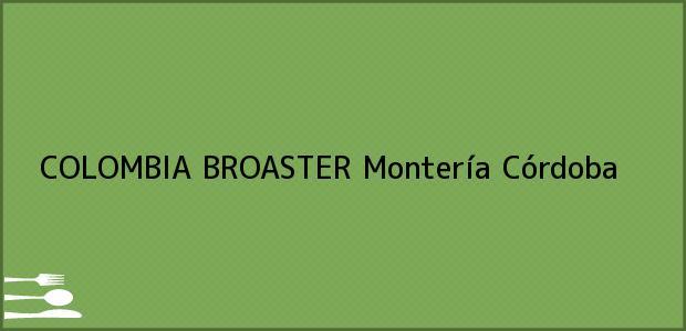 Teléfono, Dirección y otros datos de contacto para COLOMBIA BROASTER, Montería, Córdoba, Colombia