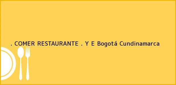 Teléfono, Dirección y otros datos de contacto para . COMER RESTAURANTE . Y E, Bogotá, Cundinamarca, Colombia