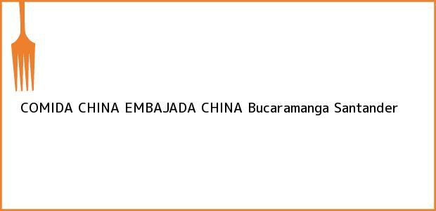 Teléfono, Dirección y otros datos de contacto para COMIDA CHINA EMBAJADA CHINA, Bucaramanga, Santander, Colombia