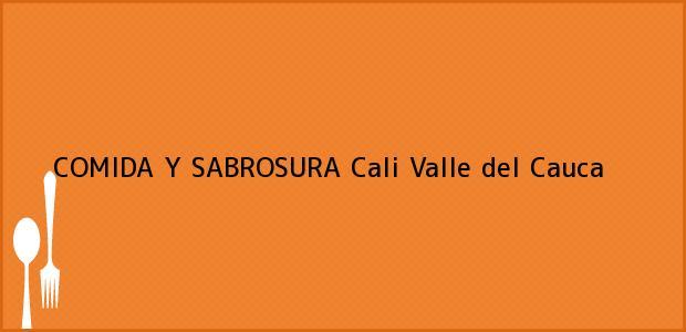 Teléfono, Dirección y otros datos de contacto para COMIDA Y SABROSURA, Cali, Valle del Cauca, Colombia