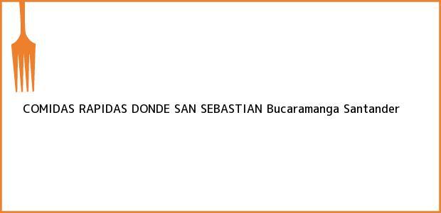Teléfono, Dirección y otros datos de contacto para COMIDAS RAPIDAS DONDE SAN SEBASTIAN, Bucaramanga, Santander, Colombia