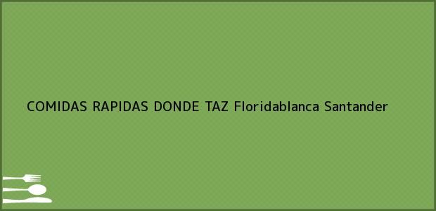 Teléfono, Dirección y otros datos de contacto para COMIDAS RAPIDAS DONDE TAZ, Floridablanca, Santander, Colombia