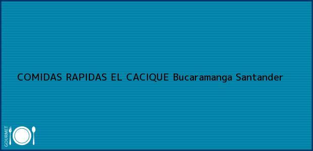 Teléfono, Dirección y otros datos de contacto para COMIDAS RAPIDAS EL CACIQUE, Bucaramanga, Santander, Colombia