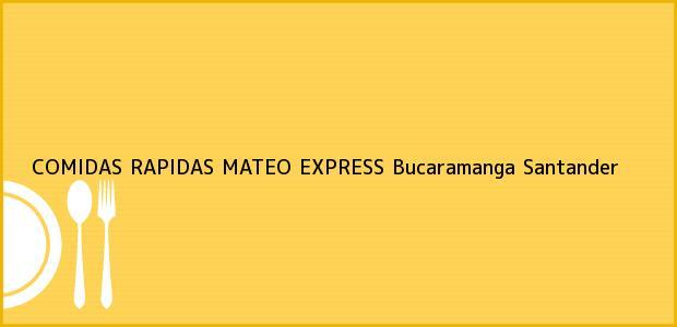Teléfono, Dirección y otros datos de contacto para COMIDAS RAPIDAS MATEO EXPRESS, Bucaramanga, Santander, Colombia