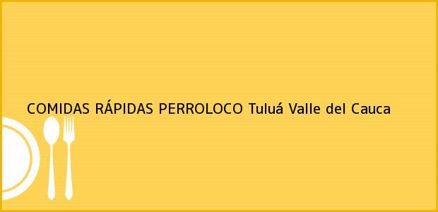 Teléfono, Dirección y otros datos de contacto para COMIDAS RÁPIDAS PERROLOCO, Tuluá, Valle del Cauca, Colombia