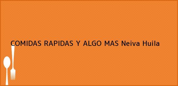 Teléfono, Dirección y otros datos de contacto para COMIDAS RAPIDAS Y ALGO MAS, Neiva, Huila, Colombia
