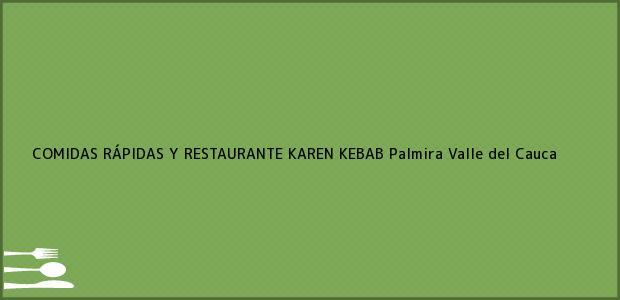 Teléfono, Dirección y otros datos de contacto para COMIDAS RÁPIDAS Y RESTAURANTE KAREN KEBAB, Palmira, Valle del Cauca, Colombia