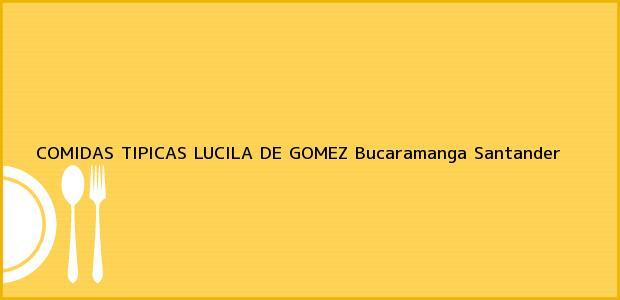 Teléfono, Dirección y otros datos de contacto para COMIDAS TIPICAS LUCILA DE GOMEZ, Bucaramanga, Santander, Colombia