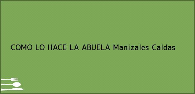 Teléfono, Dirección y otros datos de contacto para COMO LO HACE LA ABUELA, Manizales, Caldas, Colombia