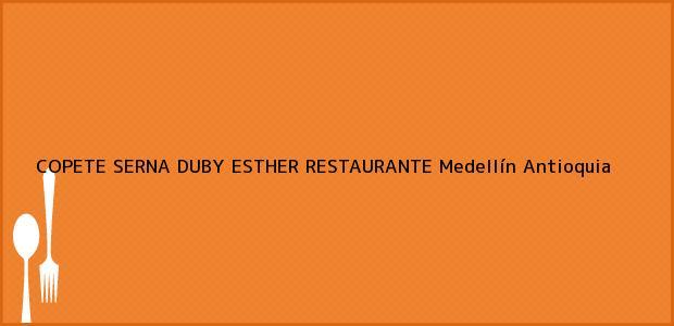 Teléfono, Dirección y otros datos de contacto para COPETE SERNA DUBY ESTHER RESTAURANTE, Medellín, Antioquia, Colombia