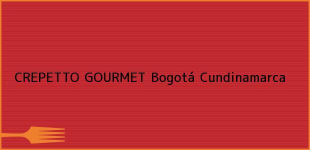 Teléfono, Dirección y otros datos de contacto para CREPETTO GOURMET, Bogotá, Cundinamarca, Colombia