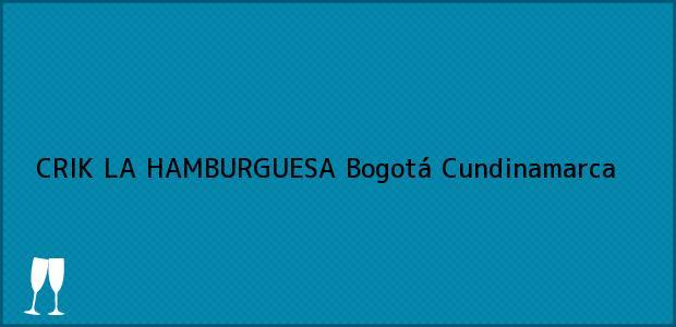 Teléfono, Dirección y otros datos de contacto para CRIK LA HAMBURGUESA, Bogotá, Cundinamarca, Colombia