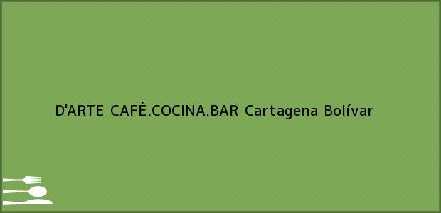 Teléfono, Dirección y otros datos de contacto para D'ARTE CAFÉ.COCINA.BAR, Cartagena, Bolívar, Colombia