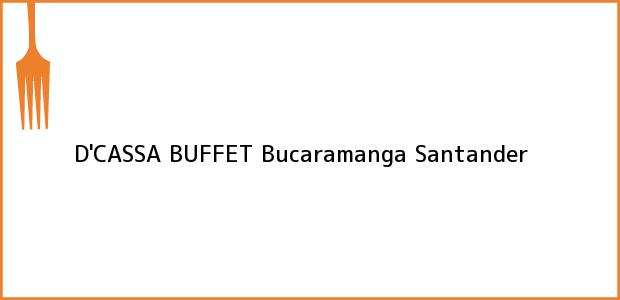 Teléfono, Dirección y otros datos de contacto para D'CASSA BUFFET, Bucaramanga, Santander, Colombia