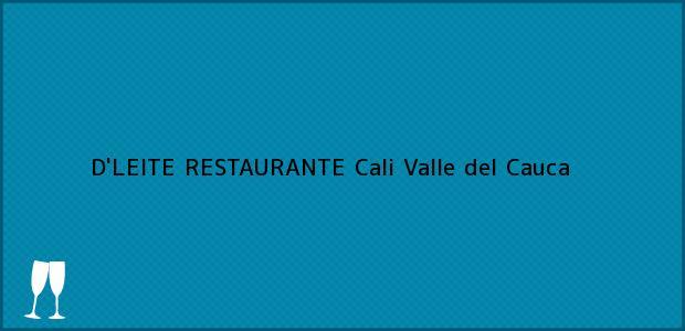 Teléfono, Dirección y otros datos de contacto para D'LEITE RESTAURANTE, Cali, Valle del Cauca, Colombia