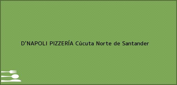 Teléfono, Dirección y otros datos de contacto para D'NAPOLI PIZZERÍA, Cúcuta, Norte de Santander, Colombia