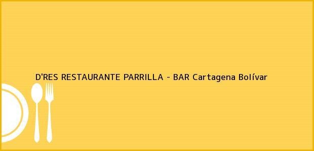 Teléfono, Dirección y otros datos de contacto para D'RES RESTAURANTE PARRILLA - BAR, Cartagena, Bolívar, Colombia