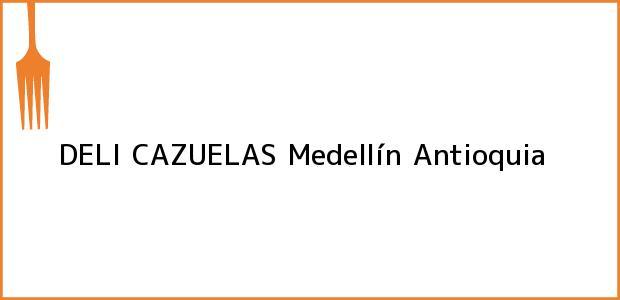 Teléfono, Dirección y otros datos de contacto para DELI CAZUELAS, Medellín, Antioquia, Colombia