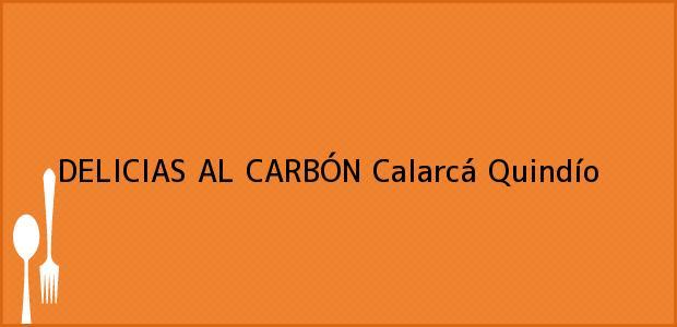 Teléfono, Dirección y otros datos de contacto para DELICIAS AL CARBÓN, Calarcá, Quindío, Colombia