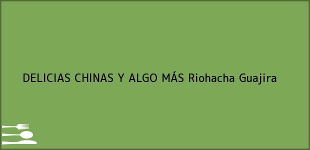 Teléfono, Dirección y otros datos de contacto para DELICIAS CHINAS Y ALGO MÁS, Riohacha, Guajira, Colombia