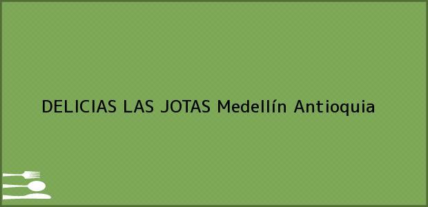 Teléfono, Dirección y otros datos de contacto para DELICIAS LAS JOTAS, Medellín, Antioquia, Colombia