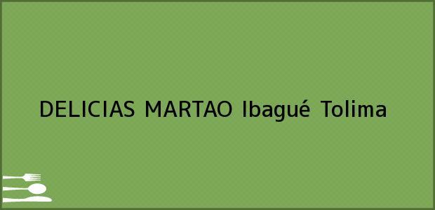 Teléfono, Dirección y otros datos de contacto para DELICIAS MARTAO, Ibagué, Tolima, Colombia