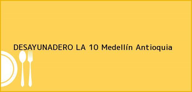 Teléfono, Dirección y otros datos de contacto para DESAYUNADERO LA 10, Medellín, Antioquia, Colombia