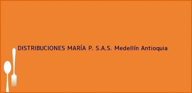 Teléfono, Dirección y otros datos de contacto para DISTRIBUCIONES MARÍA P. S.A.S., Medellín, Antioquia, Colombia