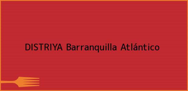 Teléfono, Dirección y otros datos de contacto para DISTRIYA, Barranquilla, Atlántico, Colombia