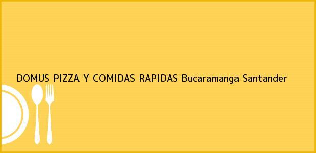 Teléfono, Dirección y otros datos de contacto para DOMUS PIZZA Y COMIDAS RAPIDAS, Bucaramanga, Santander, Colombia