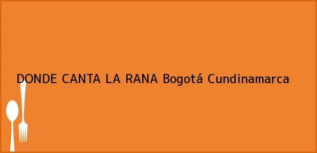 Teléfono, Dirección y otros datos de contacto para DONDE CANTA LA RANA, Bogotá, Cundinamarca, Colombia