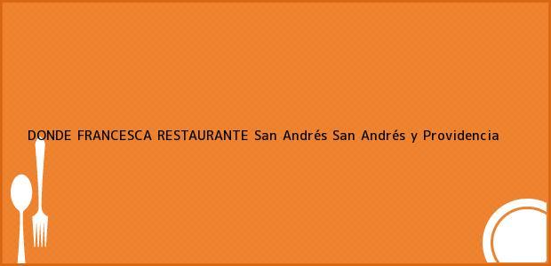 Teléfono, Dirección y otros datos de contacto para DONDE FRANCESCA RESTAURANTE, San Andrés, San Andrés y Providencia, Colombia
