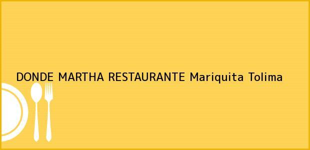 Teléfono, Dirección y otros datos de contacto para DONDE MARTHA RESTAURANTE, Mariquita, Tolima, Colombia